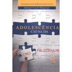 Adolescência Causa da (in)felicidade by Francisco do Espirito Santo Neto
