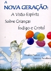 Nova Geração – A a Visão Espírita Sobre Crianças Índigo e Cristal by DIVALDO PEREIRA FRANCO