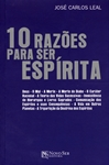 10 RAZÕES PARA SER ESPÍRITA by JOSÉ CARLOS LEAL